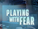Playing with Fear